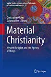 Material Christianity: Western Religion and the Agency of Things (Sophia Studies in Cross-cultural Philosophy of Traditions and Cultures Book 32) (English Edition)
