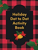 Holiday Dot To Dot Activity Book: Activity Book For Kids - Ages 4-10 - Holiday Themed Gifts