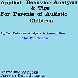 Applied Behavior Analysis & Tips for Parents of Autistic Children     Applied Behavior Analysis & Autism Plus Tips for Parents              By:                                                                                                                                 Jeffrey Jeschke                               Narrated by:                                                                                                                                 Gretchen Wylder                      Length: 18 mins     7 ratings     Overall 2.6