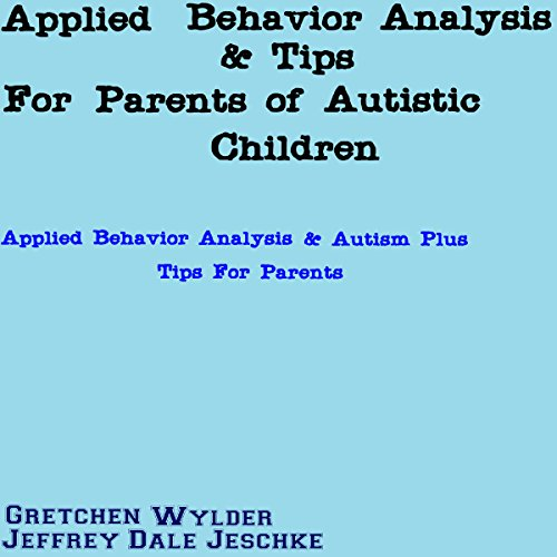 Applied Behavior Analysis & Tips for Parents of Autistic Children audiobook cover art