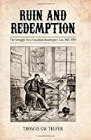 Ruin and Redemption: The Struggle for a Canadian Bankruptcy Law, 1867-1919 (Osgoode Society for Canadian Legal History)