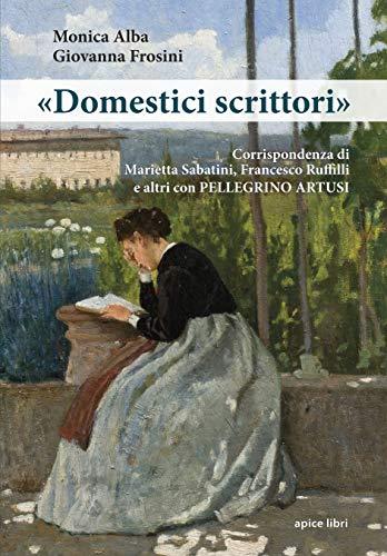 «Domestici scrittori». Corrispondenza di Marietta Sabatini, Francesco Ruffilli e altri con Pellegrino Artusi