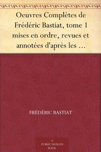 Oeuvres Complètes de Frédéric Bastiat, tome 1 mises en ordre, revues et annotées d'après les manuscrits de l'auteur (French Edition)