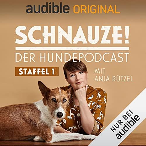 Schnauze - der Hundepodcast mit Anja Rützel: Staffel 1 (Original Podcast)