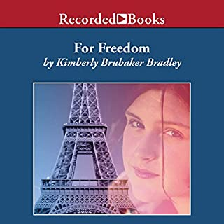 For Freedom     The Story of a French Spy              By:                                                                                                                                 Kimberly Brubaker Bradley                               Narrated by:                                                                                                                                 Carine Montbertrand                      Length: 4 hrs and 58 mins     25 ratings     Overall 4.4
