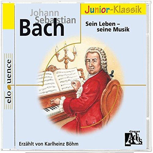 J. S. Bach: Sein Leben - Seine Musik (Eloquence Junior - Klassik)