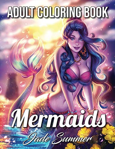 Mermaids: An Adult Coloring Book with Beautiful Fantasy Women, Underwater Ocean Realms, Fun Sea Animals and Relaxing Tropical Beaches (Fantasy Coloring Books for Adults)