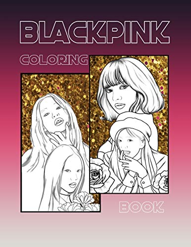 BLACKPINK COLORING BOOK: COLORING BOOK K-POP girls group/ hand drawn for BLINK and...