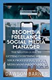 Become A Freelance Social Media Manager: The Master Guide To Getting Everything Set For Your Professional Social Media Mangament Career