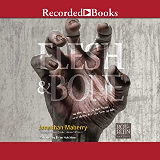 Flesh & Bone     Rot & Ruin Series, Book 3              By:                                                                                                                                 Jonathan Maberry                               Narrated by:                                                                                                                                 Brian Hutchison                      Length: 10 hrs and 47 mins     959 ratings     Overall 4.5