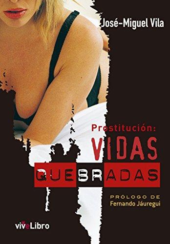 Prostitución: vidas quebradas eBook: López, José-Miguel Vila: Amazon.es: Tienda Kindle
