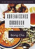 koreanisches kochbuch für anfänger: 60 der köstlichsten koreanischen Rezepte