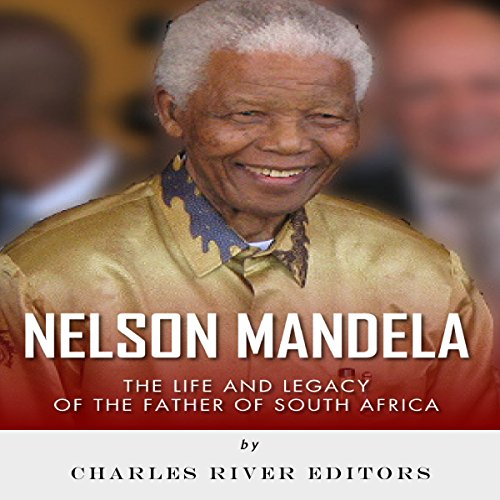 Nelson Mandela: The Life and Legacy of the Father of South Africa audiobook cover art