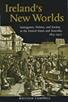 Ireland's New Worlds: Immigrants, Politics, and Society in the United States and Australia, 1815?1922 (History of Ireland & the Irish Diaspora) by Malcolm Campbell(2007-11-14)
