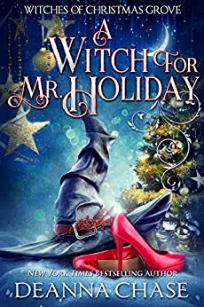 A Witch For Mr. Holiday (Witches of Christmas Grove Book 1) by [Deanna Chase]