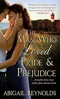 The Man Who Loved Pride and Prejudice: A modern love story with a Jane Austen twist by [Abigail Reynolds]