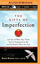 The Gifts of Imperfection: Let Go of Who You Think You're Supposed to Be and Embrace Who You Are by Brene Brown Ph.D. L.M.S.W.(2014-04-15)