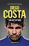Diego Costa: The Art of War (English Edition)