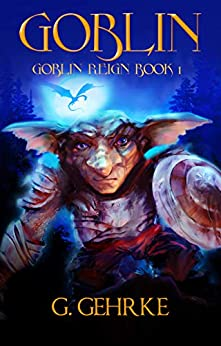 Featured Fantasy : Goblin Reign Book 1 by G. Gehrke