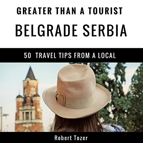 Greater Than a Tourist: Belgrade, Serbia     50 Travel Tips from a Local              By:                                                                                                                                 Robert Tozer,                                                                                        Greater Than a Tourist                               Narrated by:                                                                                                                                 Stephen Floyd                      Length: 35 mins     Not rated yet     Overall 0.0