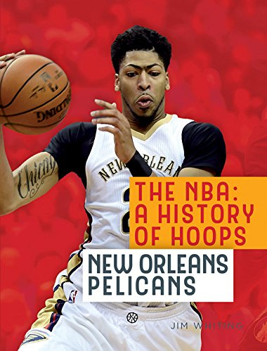 The NBA: A History of Hoops: New Orleans Pelicans