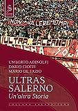 Ultras Salerno. Un'altra storia. Nuova ediz....