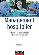 Management hospitalier - 2e éd. - Manuel de gouvernance et de droit hospitalier - Manuel de gouvernance et de droit hospitalier de Robert Holcman