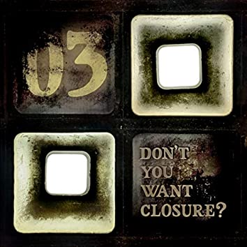 Don't You Want Closure?