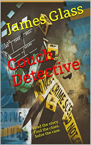Couch Detective Book 1: Read the story. Find the clues. Solve the case. by [James Glass]