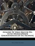 Memorie de' Gran Maestri del Sacro Militar Ordine Gerosolimitano [By P.M. Paciaudi]....
