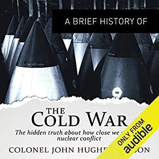 A Brief History of the Cold War     Brief Histories              By:                                                                                                                                 John Hughes-Wilso                               Narrated by:                                                                                                                                 Philip Franks                      Length: 12 hrs and 15 mins     117 ratings     Overall 4.5