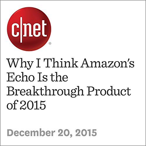 Why I Think Amazon's Echo Is the Breakthrough Product of 2015 audiobook cover art