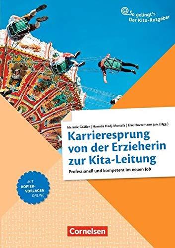 So gelingt's - Der Kita-Ratgeber - Team / Karrieresprung von der Erzieherin zur Kita-Leitung: Professionell und kompetent im neuen Job. Ratgeber