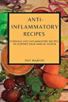Anti-Inflammatory Recipes: Everyday Anti-Inflammatory Recipes to Support Your Immune System