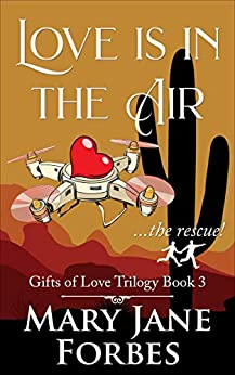 LOVE IS IN THE AIR: ...the rescue! (Gifts of Love Cozy Mystery Trilogy Book 3) by [Mary Jane Forbes]
