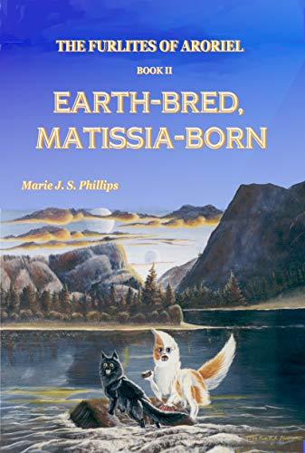 Book: The Furlites of Aroriel - Earth-bred, Matissia-born by Marie J. S. Phillips