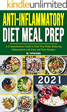 Anti-Inflammatory Diet Meal Prep 2021: A Comprehensive Guide to Heal Your Body, Reducing Inflammation with Easy and Tasty Recipes