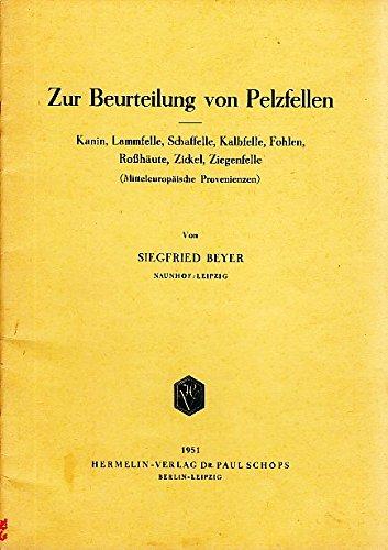 Zur Beurteilung von Pelzfellen. Kanin, Lammfelle, Schaffelle, Kalbfelle, Fohlen, Roßhäute, Zickel, Ziegenfelle (Mitteleuropäische Provenienzen).