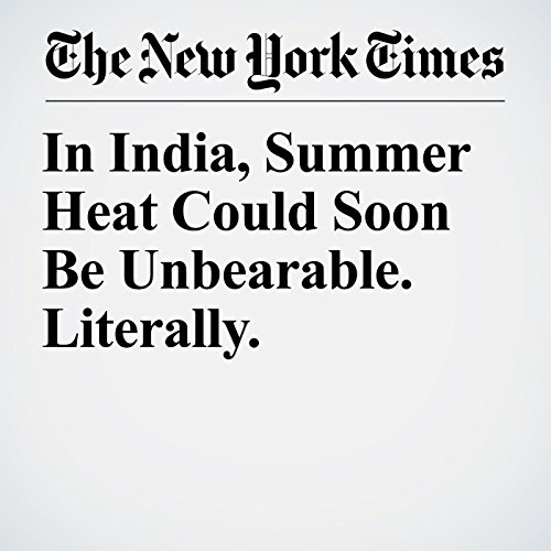 In India, Summer Heat Could Soon Be Unbearable. Literally. copertina