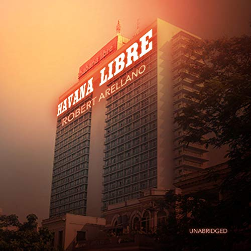 Havana Libre                   By:                                                                                                                                 Robert Arellano                               Narrated by:                                                                                                                                 Jonathan Davis                      Length: 6 hrs and 57 mins     Not rated yet     Overall 0.0