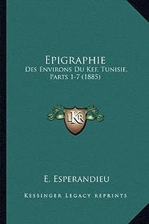 Epigraphie: Des Environs Du Kef, Tunisie, Parts 1-7 (1885)