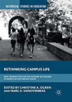 Rethinking Campus Life: New Perspectives on the History of College Students in the United States (Historical Studies in Education)