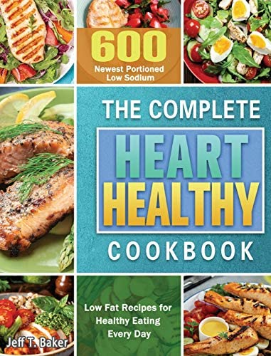 The Complete Heart Healthy Cookbook 600 Newest Portioned Low Sodium Low Fat Recipes for Healthy product image