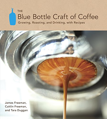 The Blue Bottle Craft of Coffee: Growing, Roasting, and Drinking, with Recipes (English Edition)