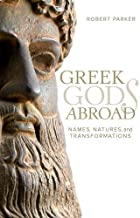 Greek Gods Abroad: Names, Natures, and Transformations (Sather Classical Lectures)