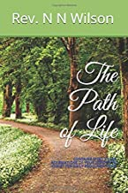 The Path of Life: You make known to me the path of life; you will fill me with joy in your presence, with eternal pleasures at your right hand. PSALMS 16:11