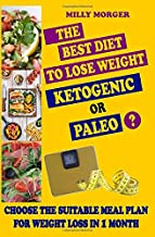 The Best Diet. Ketogenic or Paleo?: Choose your suitable meal plan for weight loss in 1 month