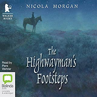 The Highwayman's Footsteps                   By:                                                                                                                                 Nicola Morgan                               Narrated by:                                                                                                                                 Piers Wehner                      Length: 8 hrs and 26 mins     2 ratings     Overall 5.0