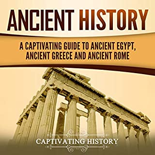 Ancient History     A Captivating Guide to Ancient Egypt, Ancient Greece and Ancient Rome              By:                                                                                                                                 Captivating History                               Narrated by:                                                                                                                                 Duke Holm,                                                                                        Timothy Burke                      Length: 6 hrs and 59 mins     12 ratings     Overall 5.0