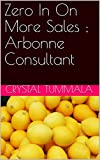 Zero In On More Sales ; Arbonne Consultant (English Edition)